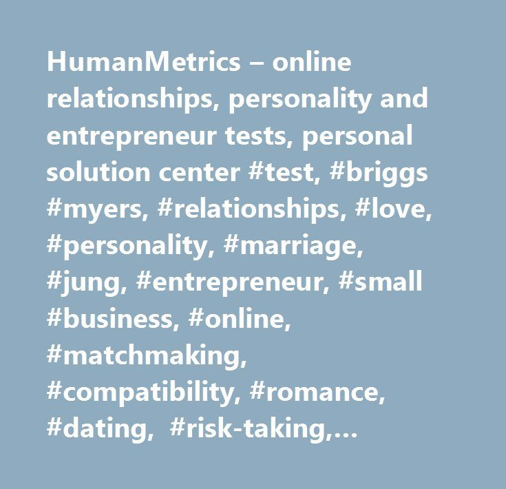 HumanMetrics – online relationships, personality and entrepreneur tests, personal solution center #test, #briggs #myers, #relationships, #love, #personality, #marriage, #jung, #entrepreneur, #small #business, #online, #matchmaking, #compatibility, #romance, #dating, #risk-taking, #morals, #career, #leadership, #human #mating, #partnership, #role #model, #assertiveness, #lifestyle, #success, #team #building, #hr, #franchise, #traits, #visionary, #attitude, #politics, #fortune, #fate…