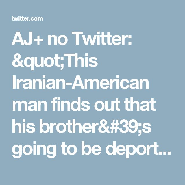 "AJ+ no Twitter: ""This Iranian-American man finds out that his brother's going to be deported: https://t.co/HlzAXiY1dx"" ."