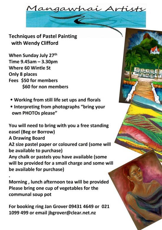 Pastel Painting with Wendy Clifford. Techniques with pastel painting with Wendy Clifford. Still life set ups, florals, interpreting from photographs.  When: July 27thTime: from 9.45am till 3.30pm. Where: 60 Wintle Street, Mangawhai Heads Fees: $50 for members, $60 for non members.  www.mangawhaiartists.co.nz