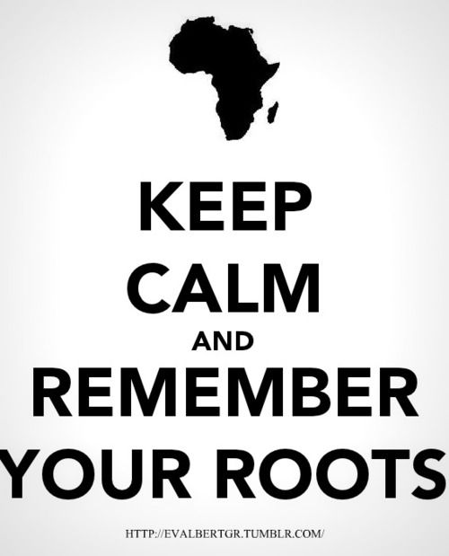 evalbertgr:    Remember Your Roots.  Reblog if you're African.  Follow