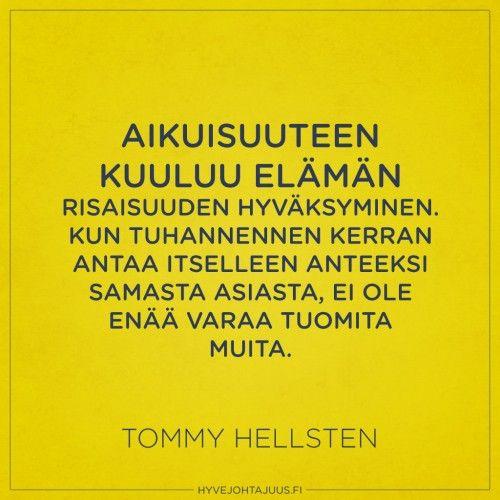 Aikuisuuteen kuuluu elämän risaisuuden hyväksyminen. Kun tuhannennen kerran antaa itselleen anteeksi samasta asiasta, ei ole enää varaa tuomita muita.—Tommy Hellsten...