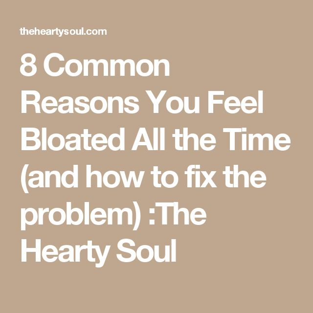 8 Common Reasons You Feel Bloated All the Time (and how to fix the problem) :The Hearty Soul