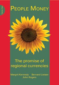 Cover of People Money: The Promise of Regional Currencies by Bernard Lietaer, Margrit Kennedy and John Rogers