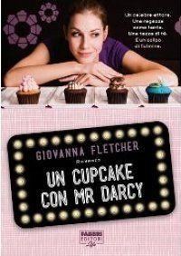 Un cupcake con Mr Darcy – Giovanna Fletcher   Diario di Pensieri Persi