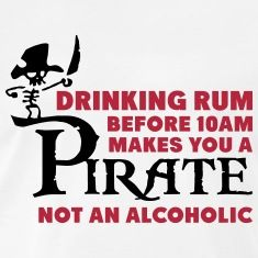 Drinking rum before 10am makes you a pirate, not an alcoholic. alcohol, drunk, drink, beer, wine, whiskey, gin, vodka, rum, glass, funny, humor, humour, quote, hangover, party, drinking, quotes, joke,