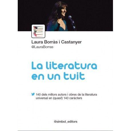 La literatura en un tuit / Laura Borràs https://cataleg.ub.edu/record=b2231333~S1*cat La literatura en un tuit és una porta d'entrada a algunes de les millors obres de la literatura universal, un convit a llegir-les en tota la seva extensió i profunditat.