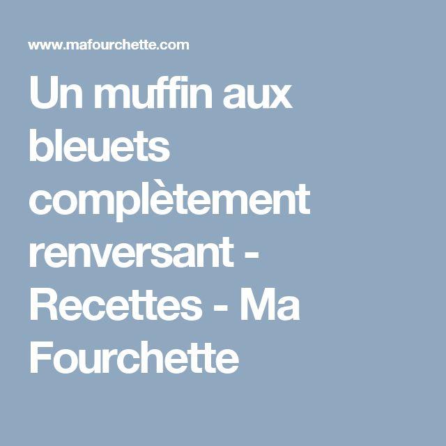 Un muffin aux bleuets complètement renversant - Recettes - Ma Fourchette