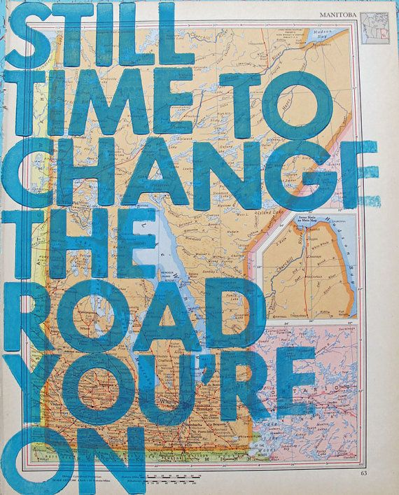 there's still time to changeStencils Quotes, Life, Inspiration, Amyriceart, Roads You R, Change Not, Manitoba, Happy Things, Time Maps