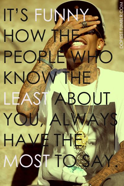Wiz Khalifa (quote) This is so true!!