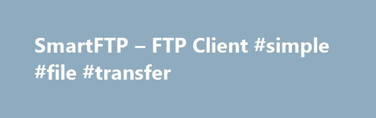 SmartFTP – FTP Client #simple #file #transfer http://nevada.remmont.com/smartftp-ftp-client-simple-file-transfer/  # What is SmartFTP? SmartFTP is an FTP (File Transfer Protocol), FTPS, SFTP, WebDAV, Amazon S3, Backblaze B2, Google Drive, OneDrive, SSH, Terminal client. It allows you to transfer files between your local computer and a server on the Internet. With its many basic and advanced Features SmartFTP also offers secure, reliable and efficient transfers that make it a powerful tool…