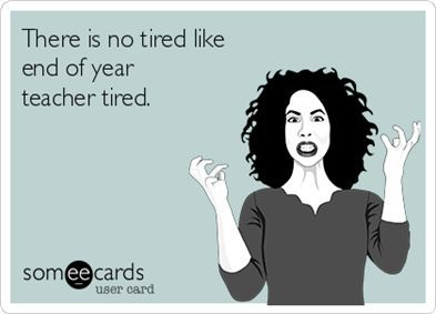 There is no tired, like end of year teacher tired! | Teacher Humor ...