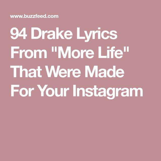 "94 Drake Lyrics From ""More Life"" That Were Made For Your Instagram"