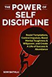 The Power of Self Discipline: Resist Temptations Control Impulses Boost Mental Toughness & Willpower and Create A Life of Success & Abundance by Som Bathla (Author) #Kindle US #NewRelease #SelfHelp #eBook #ad