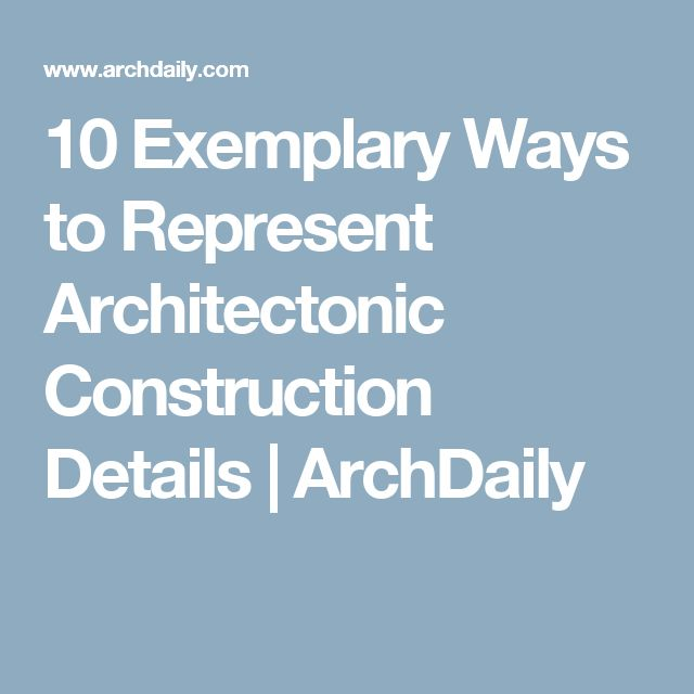 10 Exemplary Ways to Represent Architectonic Construction Details | ArchDaily