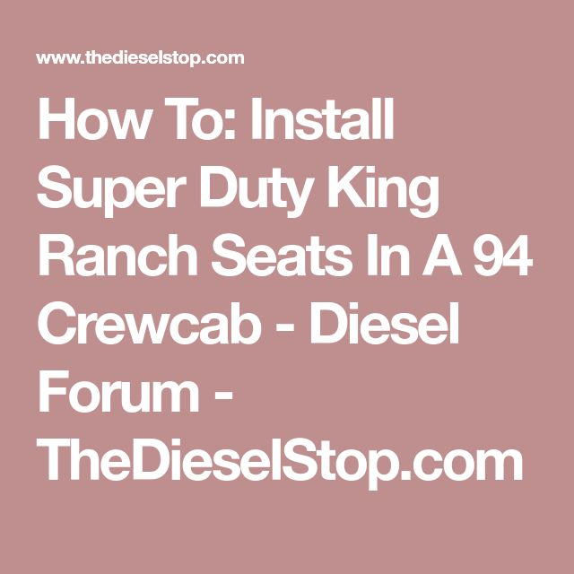 How To: Install Super Duty King Ranch Seats In A 94 Crewcab - Diesel Forum - TheDieselStop.com