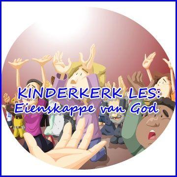 Eienskappe van God Kinderkerk les: Bybel lesse en Hulpbronne gratis beskikbaar by - https://algoagemeenskapskerk.wordpress.com/