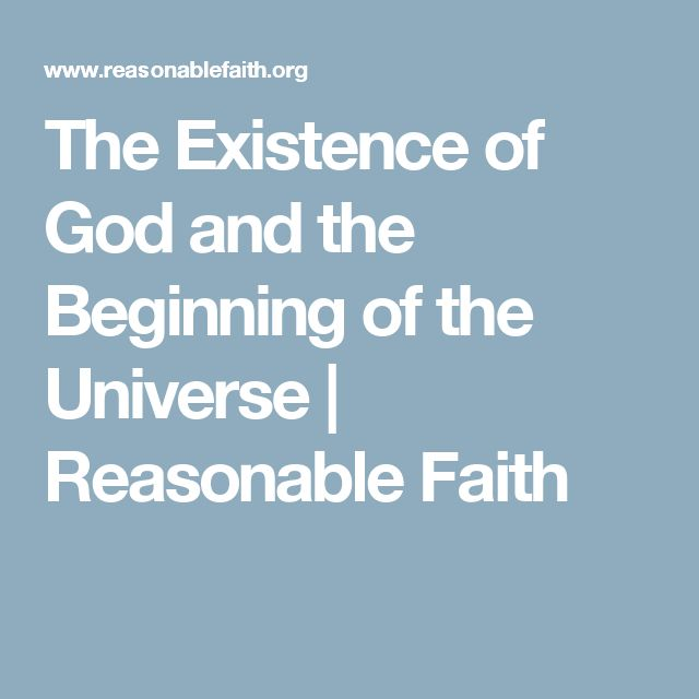 The Existence of God and the Beginning of the Universe | Reasonable Faith