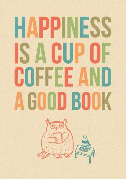 "Book quote ""Happiness is a cup of coffee and a good book"". Happiness indeed."