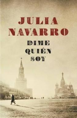 Dime quién soy, Julia Navarro. Best seller que recoge en su trama buena parte de exilios del siglo XX.