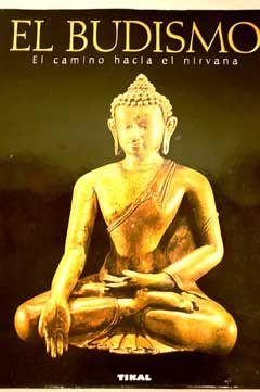 El budismo : el camino hacia el nirvana / texto, Swati Chopra ; prólogo Lokesh Chandra