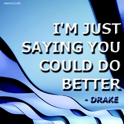 "#Drake ""I'm Just Saying You Could Do Better."" Marvins Room"