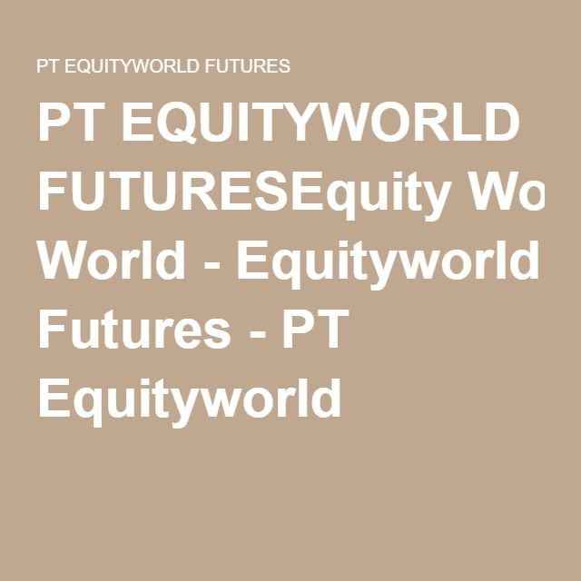 PT EQUITYWORLD FUTURESEquity World - Equityworld Futures - PT Equityworld