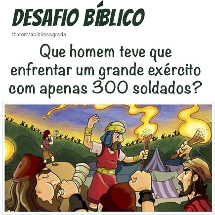 """Resposta: Gideão: """"Com estes trezentos homens... vos livrarei, e darei os midianitas na tua mão"""" (Juízes 7:7)."""