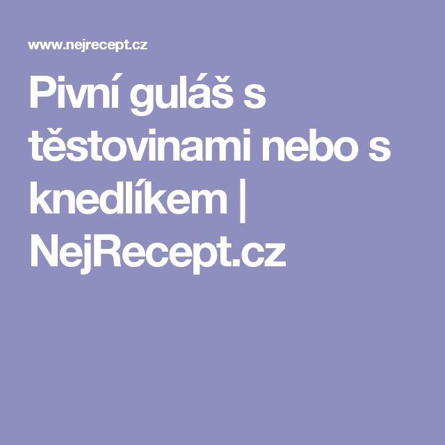 Pivní guláš s těstovinami nebo s knedlíkem | NejRecept.cz