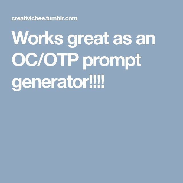 Works great as an OC/OTP prompt generator!!!!