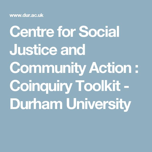 Centre for Social Justice and Community Action : Coinquiry Toolkit - Durham University