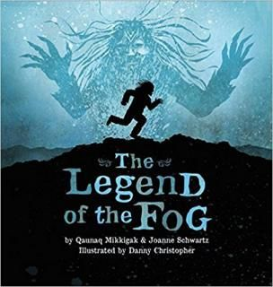 The Legend of the Fog: In this traditional Inuit story, a simple walk on the tundra becomes a life or death journey for a young man. When he comes across a giant who wants to take him home and cook him for dinner, the young man's quick thinking saves him from being devoured by the giant and his family, and in the process releases the first fog into the world. This action-packed picture book brings a centuries-old traditional tale to life for modern readers.