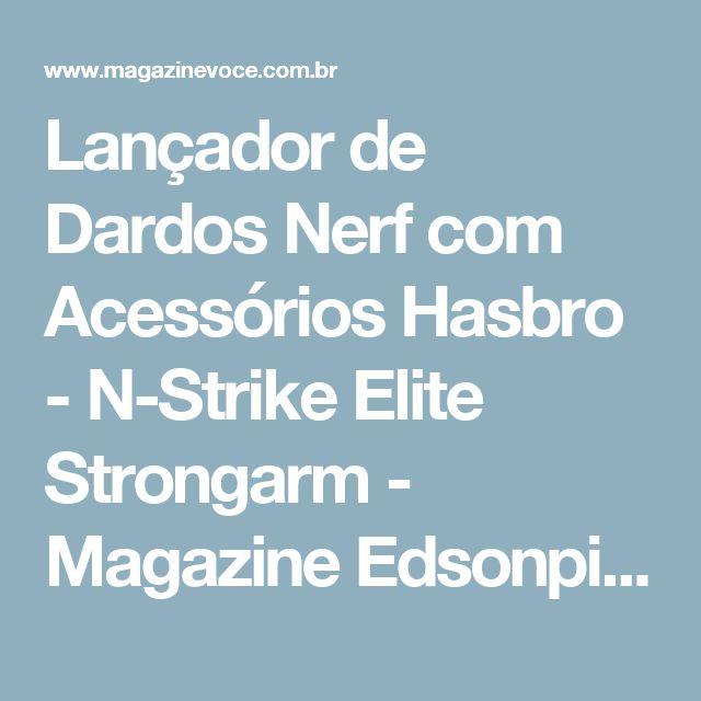 Lançador de Dardos Nerf com Acessórios Hasbro - N-Strike Elite Strongarm - Magazine Edsonpinto