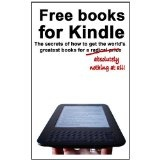 Free books for Kindle: The secrets of how to get the world's greatest books for a radical price (Kindle Edition)By Chris Graham
