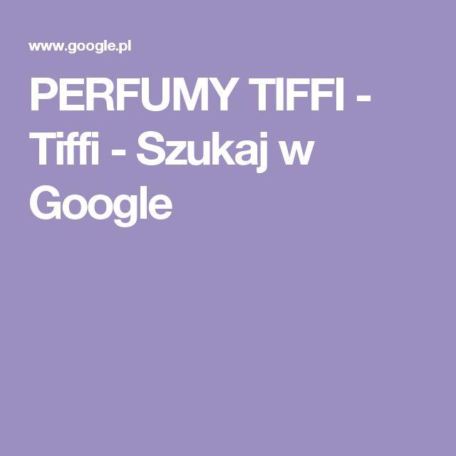 PERFUMY TIFFI - Tiffi - Szukaj w Google