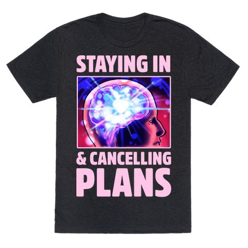"Staying In & Cancelling Plans - This lazy shirt is perfect for fans of the expanding brain meme, because we all know there's no better feeling than ""Staying in and cancelling plans."" This meme shirt is great for fans of lazy shirts, lazy t shirts, and expanding brain memes."