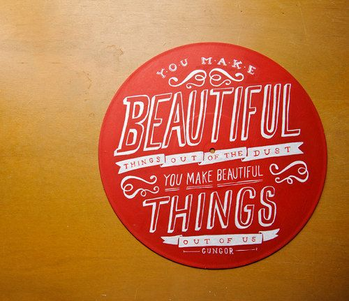 """""""you make beautiful things out of the dust, you make beautiful things out of us."""" -gungor: Inspiration, Old Records, Dust, Diy Gifts, Dreamy Types, Lyrics Art, Records Art, Beautiful Things, Vinyls Records"""