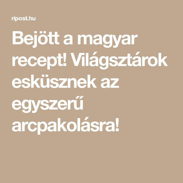 Bejött a magyar recept! Világsztárok esküsznek az egyszerű arcpakolásra!