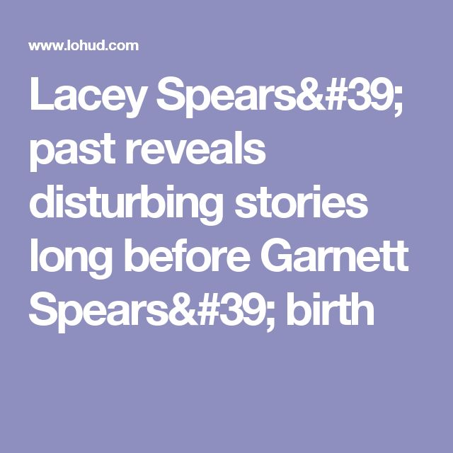Lacey Spears' past reveals disturbing stories long before Garnett Spears' birth