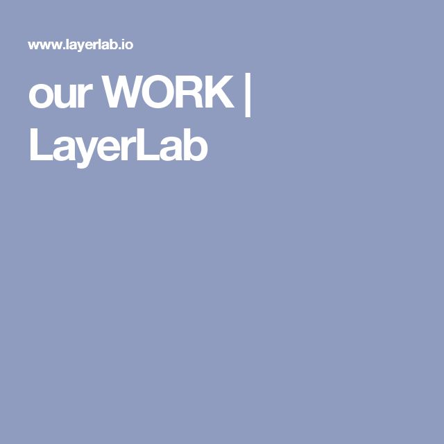 our WORK | LayerLab