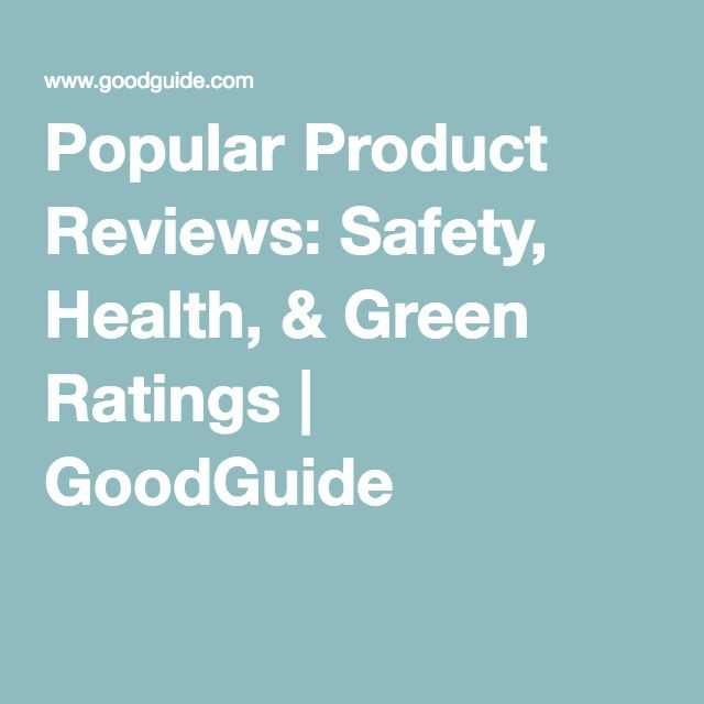 Popular Product Reviews: Safety, Health, & Green Ratings | GoodGuide