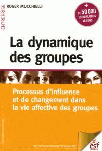 Roger Mucchielli - La dynamique des groupes - Processus d'influence et de changement dans la vie affective des groupes. - Agrandir l'image