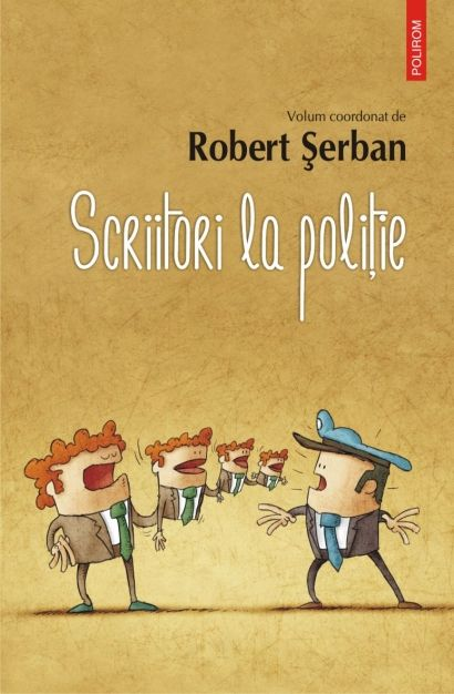 """Scriitori la poliție"", volum coordonat de Robert Șerban | Recenzii filme si carti"