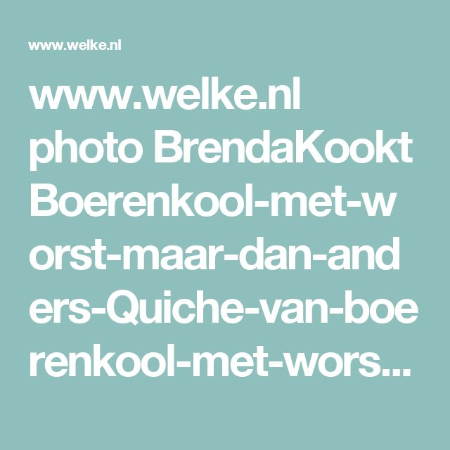 www.welke.nl photo BrendaKookt Boerenkool-met-worst-maar-dan-anders-Quiche-van-boerenkool-met-worst.1415953057