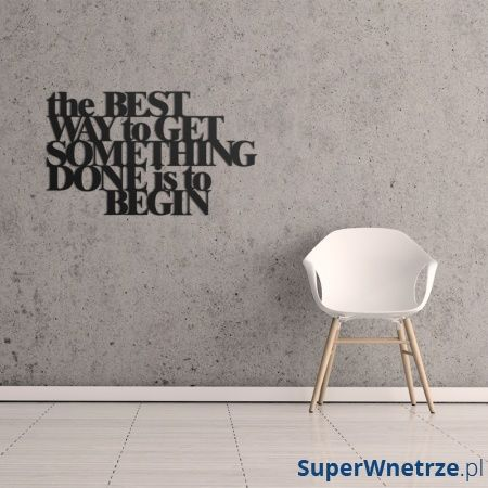 Napis na ścianę DekoSign THE BEST WAY TO GET SOMETHING DONE IS TO BEGIN czarny TBW1-1
