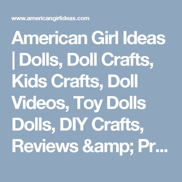 American Girl Ideas | Dolls, Doll Crafts, Kids Crafts, Doll Videos, Toy Dolls Dolls, DIY Crafts, Reviews & Printables |   American Girl Ideas