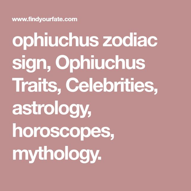 ophiuchus zodiac sign, Ophiuchus Traits, Celebrities, astrology, horoscopes, mythology.