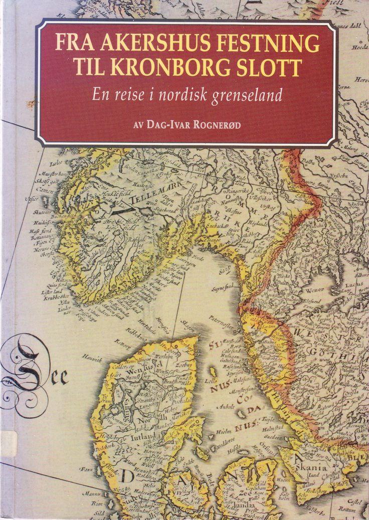 """""""Fra Akershus festning til Kronborg slott - En reise i nordisk grenseland (Norwegian Edition)"""" av Dag-Ivar Rognerød"""