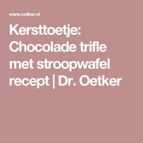 Kersttoetje: Chocolade trifle met stroopwafel recept | Dr. Oetker