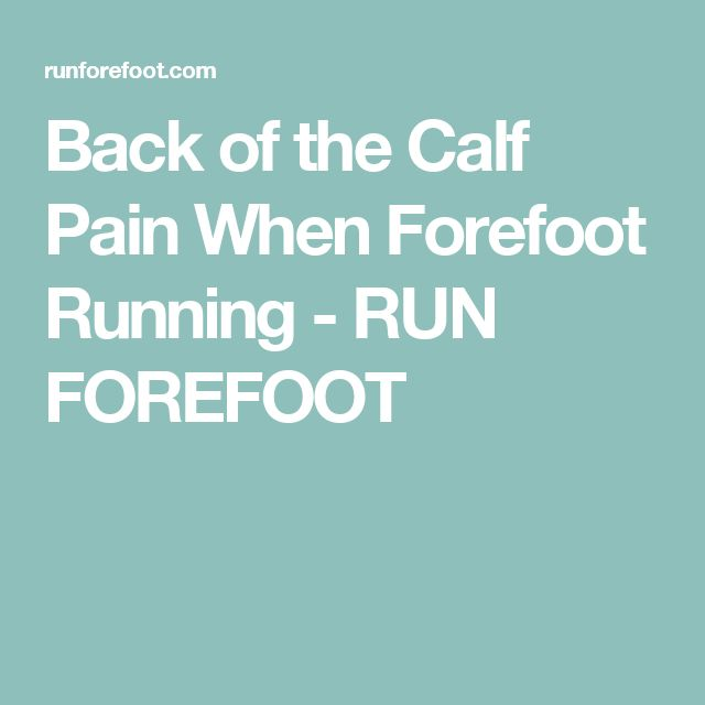 Back of the Calf Pain When Forefoot Running - RUN FOREFOOT