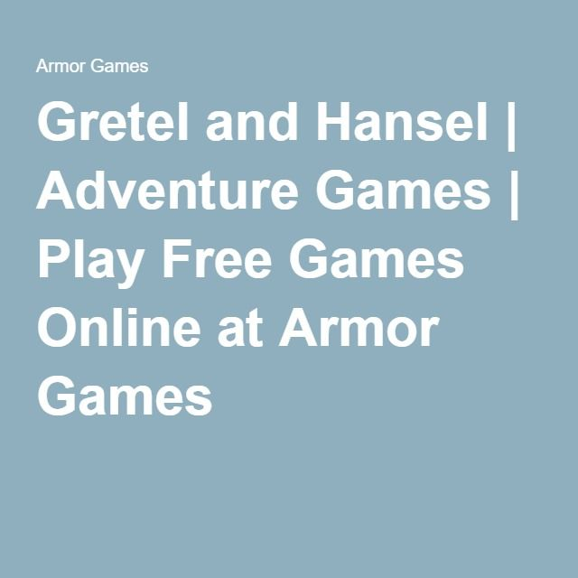 Gretel and Hansel | Adventure Games | Play Free Games Online at Armor Games